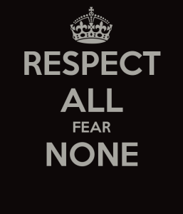 Respect all fear none